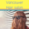 バンクーバーの美容室で髪の毛を7センチ切りました!